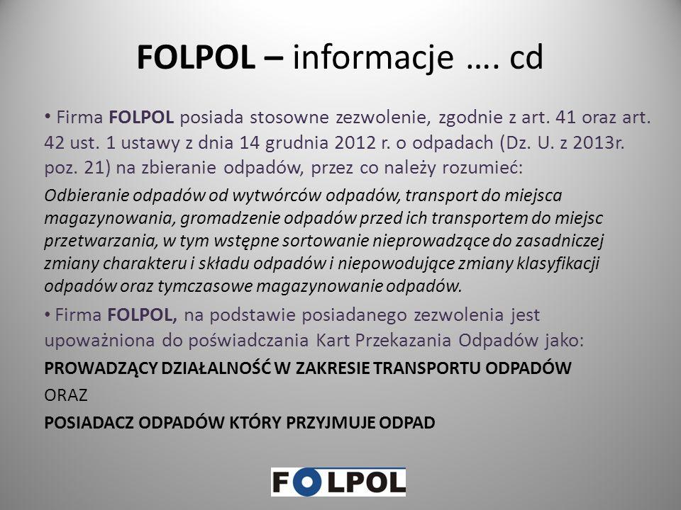 FOLPOL - informacje Firma FOLPOL działa na rynku odpadów od 5 lat. Firma FOLPOL współpracuje ze swoimi klientami w zakresie gospodarki niżej wymienion