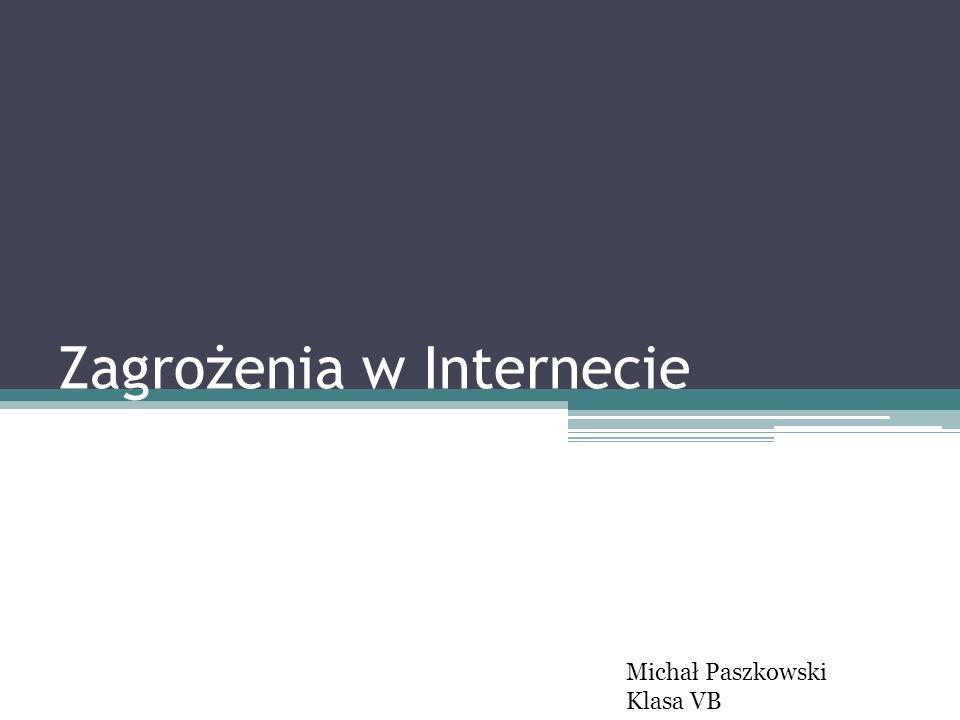 Zagrożenia w Internecie Michał Paszkowski Klasa VB