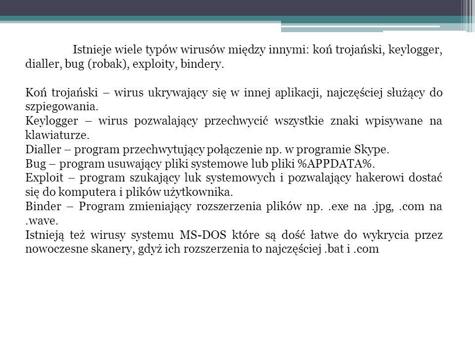 Istnieje wiele typów wirusów między innymi: koń trojański, keylogger, dialler, bug (robak), exploity, bindery.