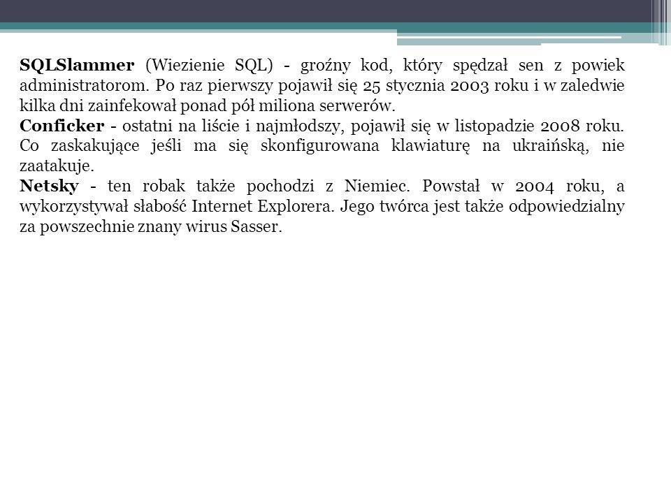 SQLSlammer (Wiezienie SQL) - groźny kod, który spędzał sen z powiek administratorom.
