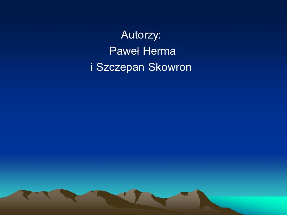 Autorzy: Paweł Herma i Szczepan Skowron