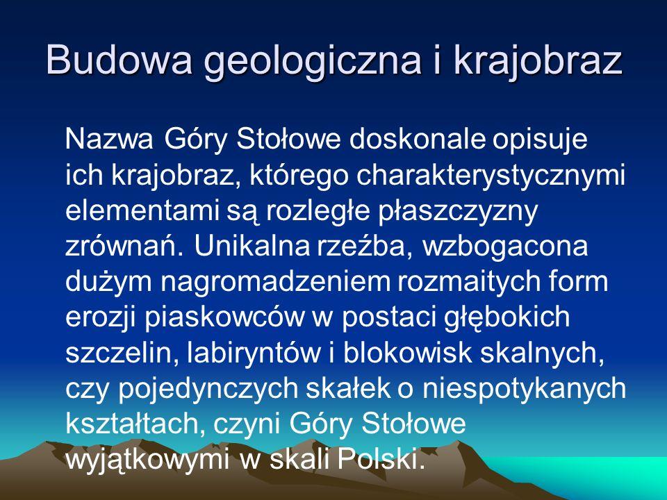 Budowa geologiczna i krajobraz Nazwa Góry Stołowe doskonale opisuje ich krajobraz, którego charakterystycznymi elementami są rozległe płaszczyzny zrów