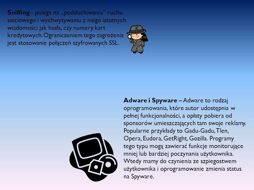 Adware i Spyware – Adware to rodzaj oprogramowania, które autor udostępnia w pełnej funkcjonalności, a opłaty pobiera od sponsorów umieszczających tam