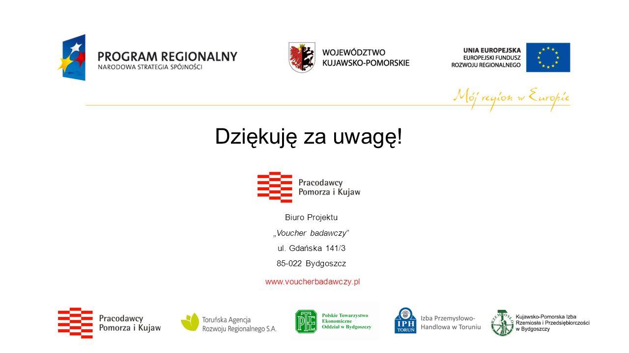Biuro ProjektuVoucher badawczy ul. Gdańska 141/3 85-022 Bydgoszcz www.voucherbadawczy.pl Dziękuję za uwagę!