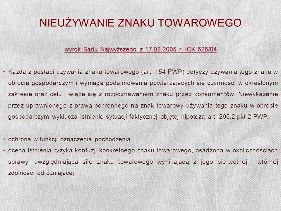 NIEUŻYWANIE ZNAKU TOWAROWEGO wyrok Sądu Najwyższego z 17.02.2005 r. ICK 626/04 Każda z postaci używania znaku towarowego (art. 154 PWP) dotyczy używan