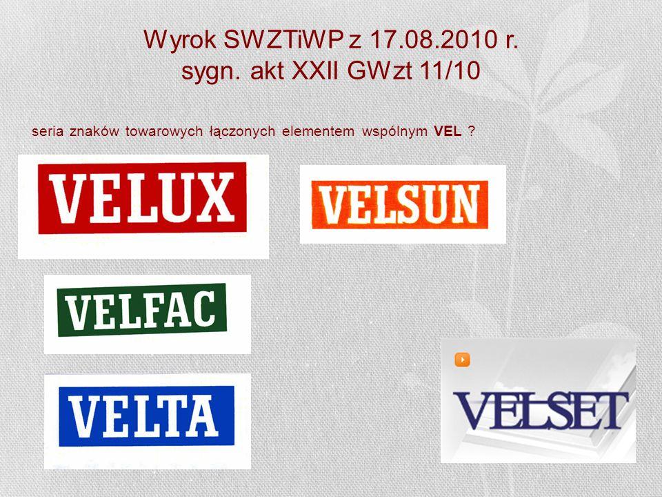 Wyrok SWZTiWP z 17.08.2010 r. sygn. akt XXII GWzt 11/10 seria znaków towarowych łączonych elementem wspólnym VEL ?