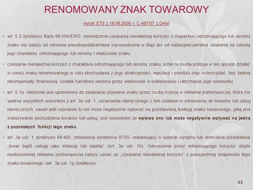 22 RENOMOWANY ZNAK TOWAROWY wyrok ETS z 18.06.2009 r. C-487/07 LOréal art. 5.2 dyrektywy Rady 89/104/EWG: stwierdzenie czerpania nienależnej korzyści