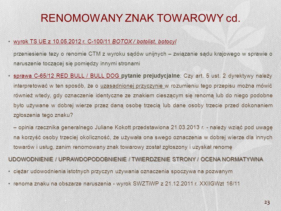 23 RENOMOWANY ZNAK TOWAROWY cd. wyrok TS UE z 10.05.2012 r. C-100/11 BOTOX / botolist, botocyl przeniesienie tezy o renomie CTM z wyroku sądów unijnyc