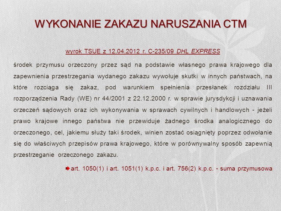WYKONANIE ZAKAZU NARUSZANIA CTM wyrok TSUE z 12.04.2012 r. C-235/09 DHL EXPRESS środek przymusu orzeczony przez sąd na podstawie własnego prawa krajow