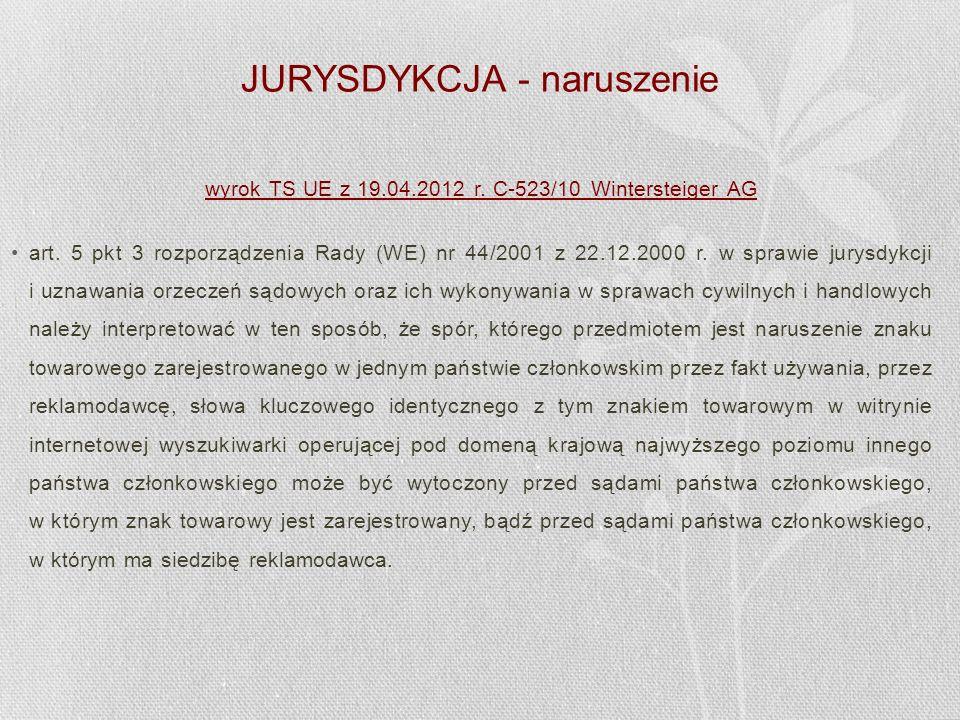 JURYSDYKCJA - naruszenie wyrok TS UE z 19.04.2012 r. C-523/10 Wintersteiger AG art. 5 pkt 3 rozporządzenia Rady (WE) nr 44/2001 z 22.12.2000 r. w spra