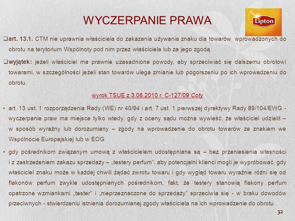 32 WYCZERPANIE PRAWA art. 13.1. CTM nie uprawnia właściciela do zakazania używania znaku dla towarów wprowadzonych do obrotu na terytorium Wspólnoty p