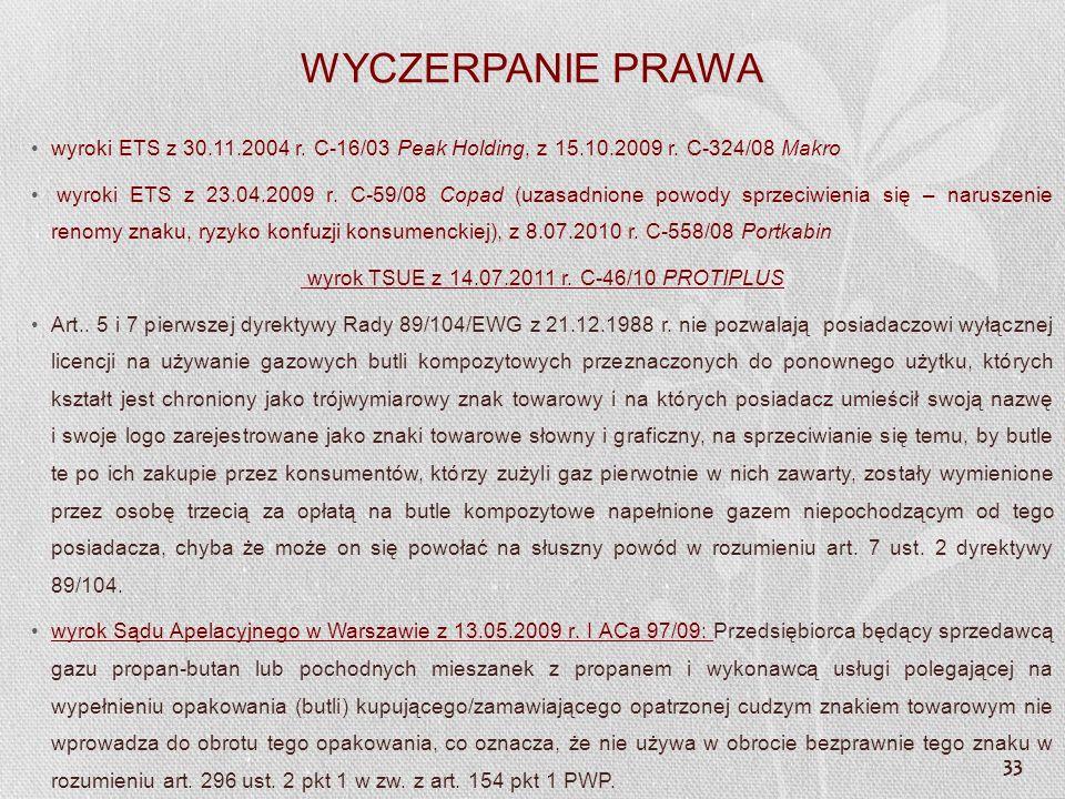 33 WYCZERPANIE PRAWA wyroki ETS z 30.11.2004 r. C-16/03 Peak Holding, z 15.10.2009 r. C-324/08 Makro wyroki ETS z 23.04.2009 r. C-59/08 Copad (uzasadn