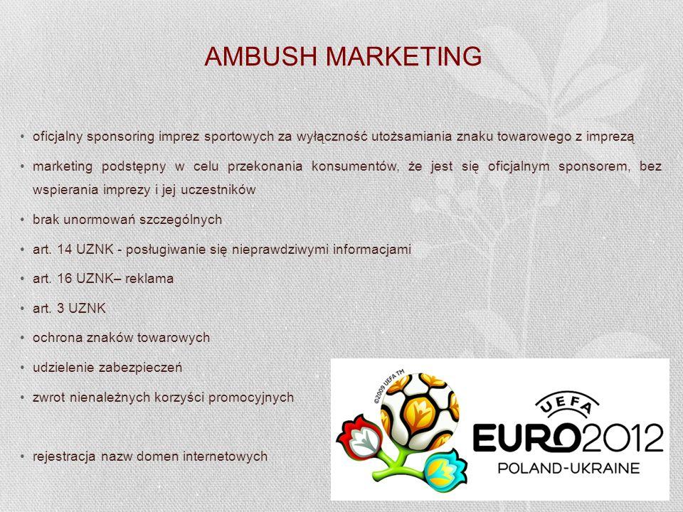AMBUSH MARKETING oficjalny sponsoring imprez sportowych za wyłączność utożsamiania znaku towarowego z imprezą marketing podstępny w celu przekonania k
