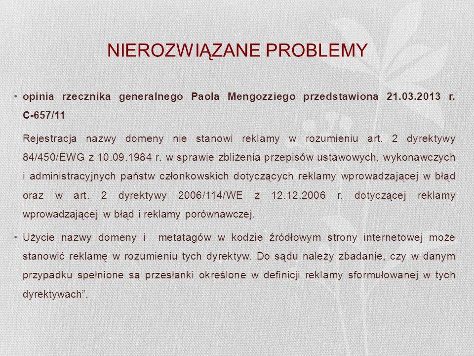NIEROZWIĄZANE PROBLEMY opinia rzecznika generalnego Paola Mengozziego przedstawiona 21.03.2013 r. C 657/11 Rejestracja nazwy domeny nie stanowi reklam