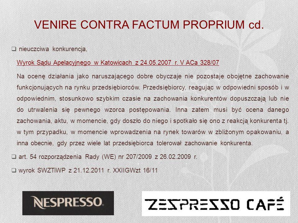 VENIRE CONTRA FACTUM PROPRIUM cd. nieuczciwa konkurencja, Wyrok Sądu Apelacyjnego w Katowicach z 24.05.2007 r. V ACa 328/07 Na ocenę działania jako na