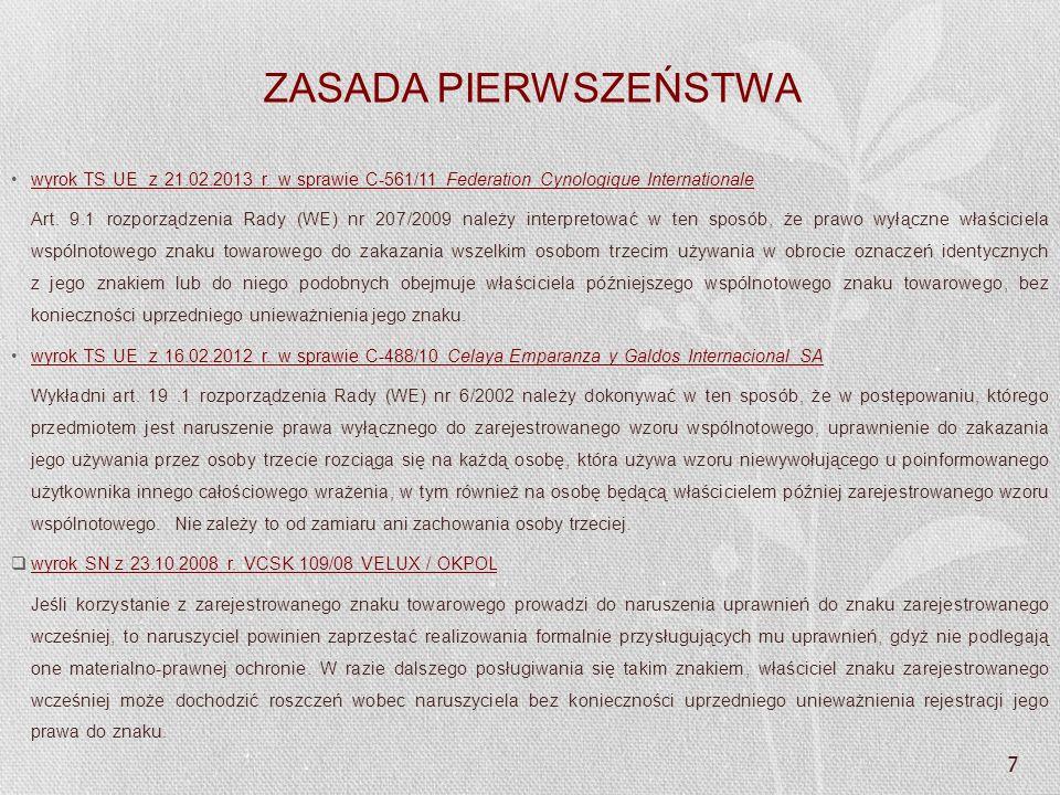 7 ZASADA PIERWSZEŃSTWA wyrok TS UE z 21.02.2013 r. w sprawie C-561/11 Federation Cynologique Internationale Art. 9.1 rozporządzenia Rady (WE) nr 207/2