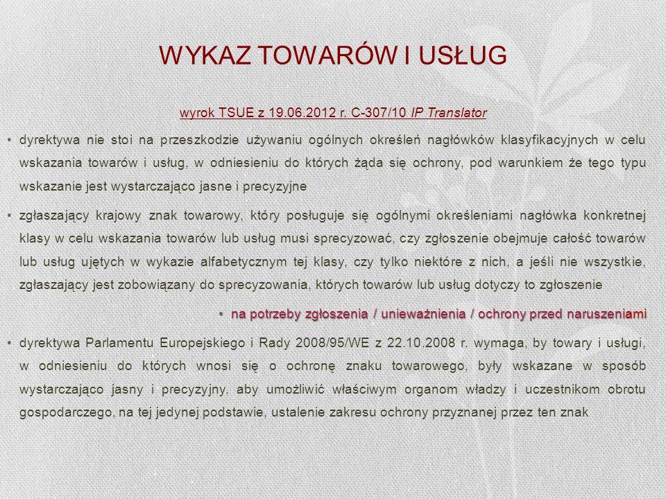 WYKAZ TOWARÓW I USŁUG wyrok TSUE z 19.06.2012 r. C-307/10 IP Translator dyrektywa nie stoi na przeszkodzie używaniu ogólnych określeń nagłówków klasyf