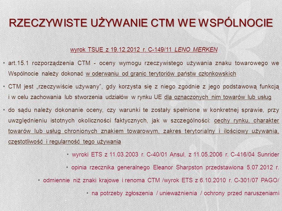 RZECZYWISTE UŻYWANIE CTM WE WSPÓLNOCIE wyrok TSUE z 19.12.2012 r. C-149/11 LENO MERKEN art.15.1 rozporządzenia CTM - oceny wymogu rzeczywistego używan