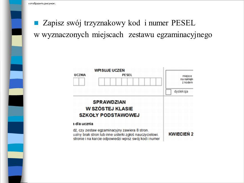 Zapisz swój trzyznakowy kod i numer PESEL w wyznaczonych miejscach zestawu egzaminacyjnego