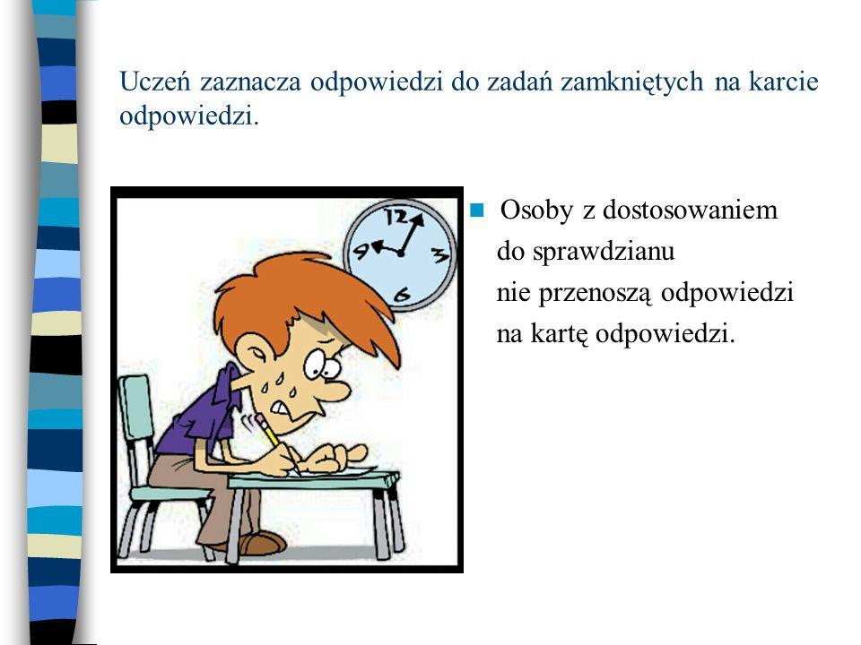 Uczeń zaznacza odpowiedzi do zadań zamkniętych na karcie odpowiedzi. Osoby z dostosowaniem do sprawdzianu nie przenoszą odpowiedzi na kartę odpowiedzi