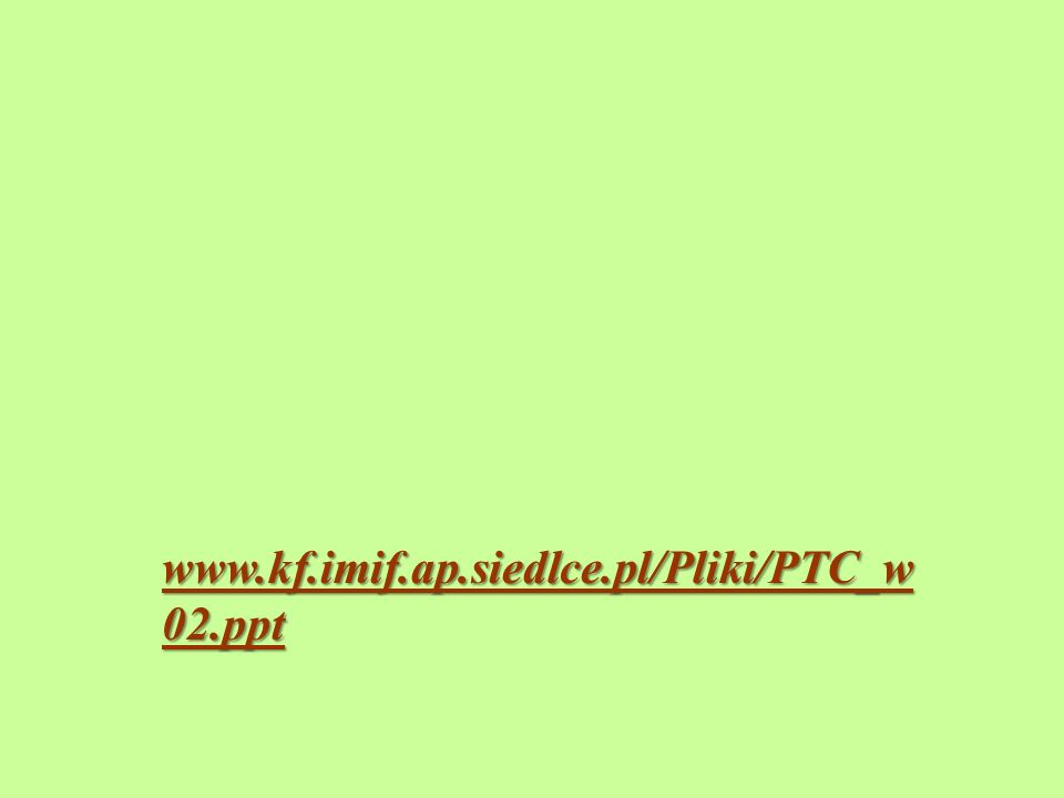 www.kf.imif.ap.siedlce.pl/Pliki/PTC_w 02.ppt www.kf.imif.ap.siedlce.pl/Pliki/PTC_w 02.ppt