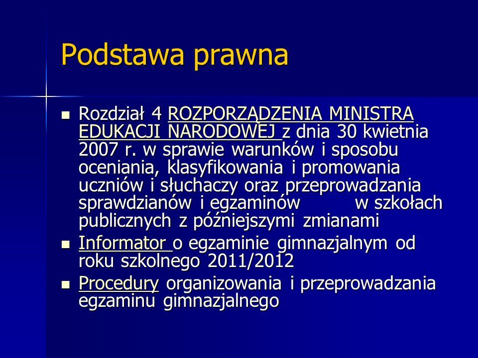 Podstawa prawna Rozdział 4 ROZPORZĄDZENIA MINISTRA EDUKACJI NARODOWEJ z dnia 30 kwietnia 2007 r. w sprawie warunków i sposobu oceniania, klasyfikowani