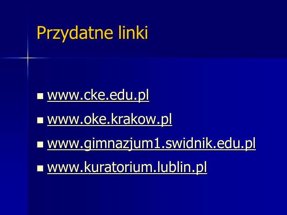 Przydatne linki www.cke.edu.pl www.cke.edu.pl www.cke.edu.pl www.oke.krakow.pl www.oke.krakow.pl www.oke.krakow.pl www.gimnazjum1.swidnik.edu.pl www.gimnazjum1.swidnik.edu.pl www.gimnazjum1.swidnik.edu.pl www.kuratorium.lublin.pl www.kuratorium.lublin.pl www.kuratorium.lublin.pl