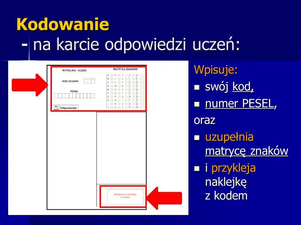 Kodowanie - na karcie odpowiedzi uczeń: Wpisuje: swój kod, swój kod, numer PESEL, numer PESEL,oraz uzupełnia matrycę znaków uzupełnia matrycę znaków i przykleja naklejkę z kodem i przykleja naklejkę z kodem