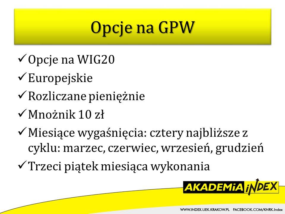 Opcje na WIG20 Europejskie Rozliczane pieniężnie Mnożnik 10 zł Miesiące wygaśnięcia: cztery najbliższe z cyklu: marzec, czerwiec, wrzesień, grudzień T