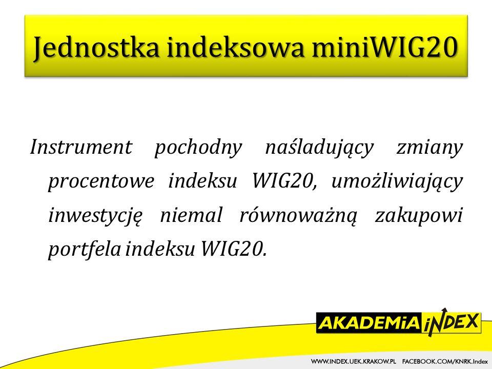 Instrument pochodny naśladujący zmiany procentowe indeksu WIG20, umożliwiający inwestycję niemal równoważną zakupowi portfela indeksu WIG20. Jednostka