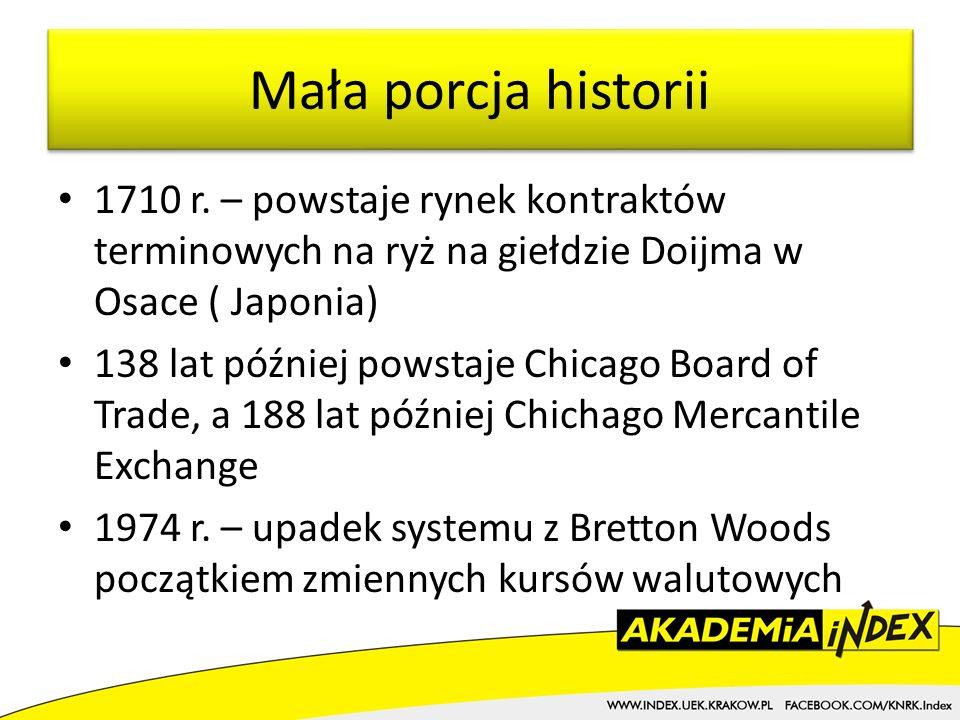 1710 r. – powstaje rynek kontraktów terminowych na ryż na giełdzie Doijma w Osace ( Japonia) 138 lat później powstaje Chicago Board of Trade, a 188 la