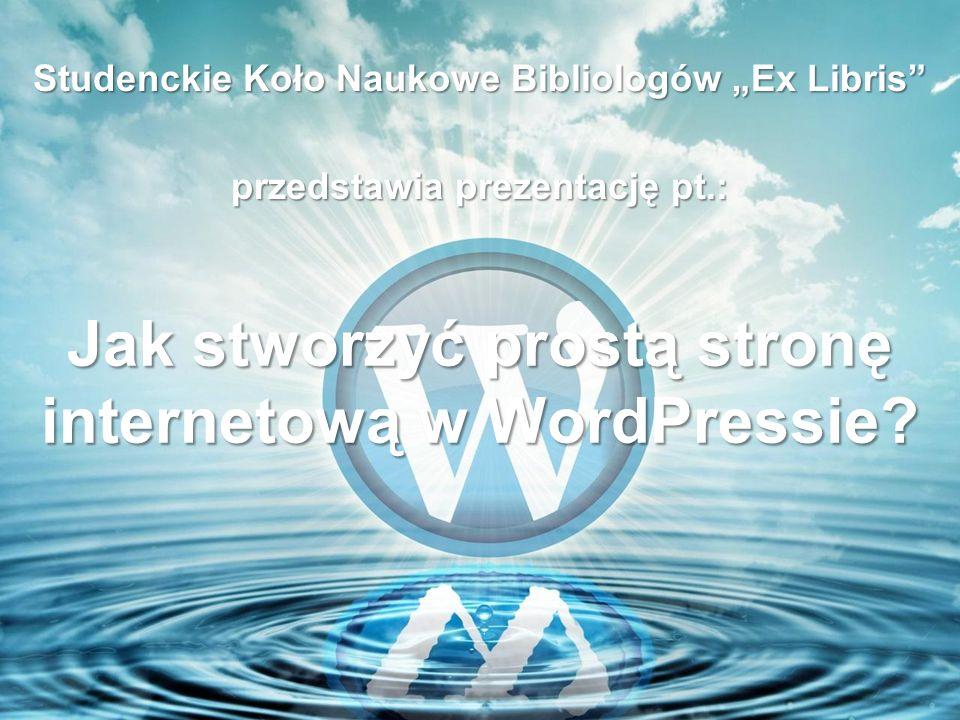 Jak stworzyć prostą stronę internetową w WordPressie? Studenckie Koło Naukowe Bibliologów Ex Libris przedstawia prezentację pt.: Studenckie Koło Nauko