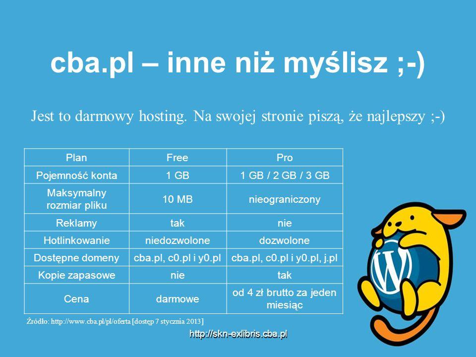 cba.pl – inne niż myślisz ;-) Jest to darmowy hosting. Na swojej stronie piszą, że najlepszy ;-) PlanFreePro Pojemność konta1 GB1 GB / 2 GB / 3 GB Mak