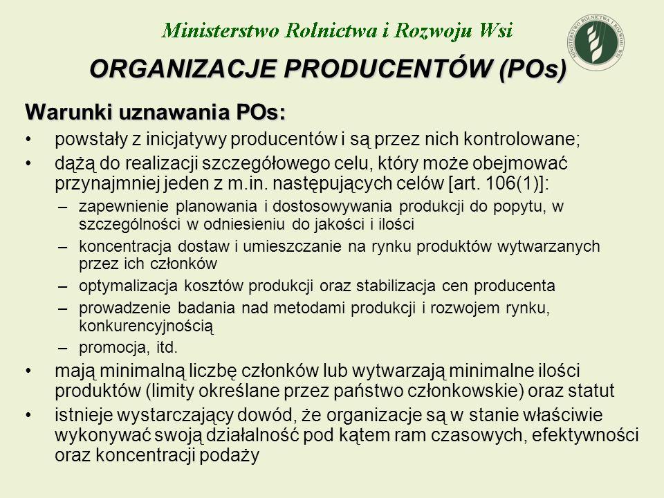 ORGANIZACJE PRODUCENTÓW (POs) Warunki uznawania POs: powstały z inicjatywy producentów i są przez nich kontrolowane; dążą do realizacji szczegółowego