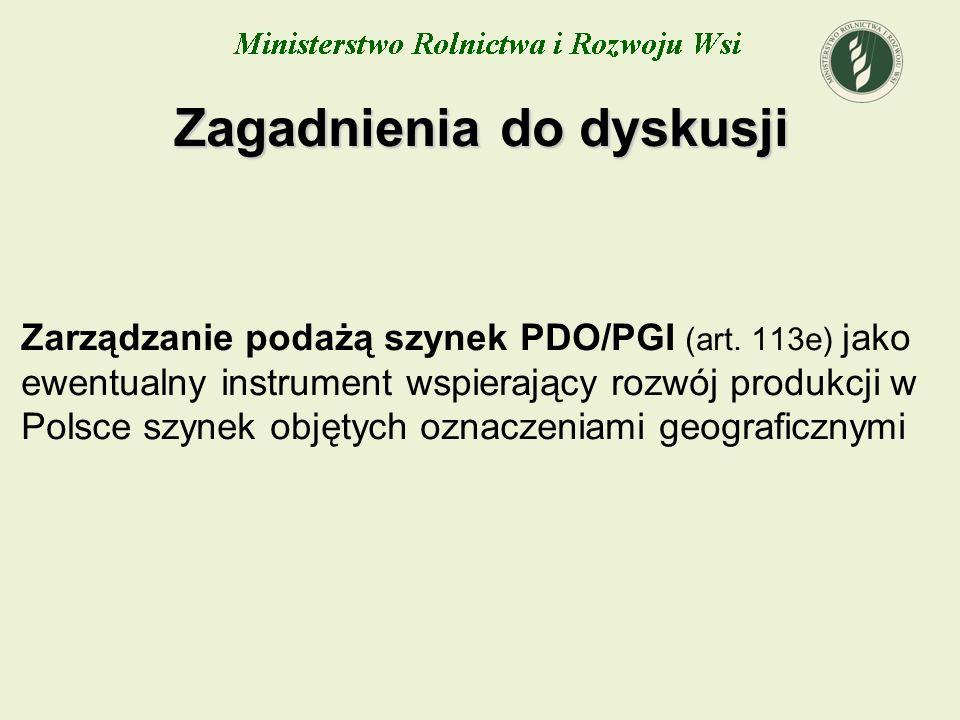 Zagadnienia do dyskusji Zarządzanie podażą szynek PDO/PGI (art. 113e) jako ewentualny instrument wspierający rozwój produkcji w Polsce szynek objętych