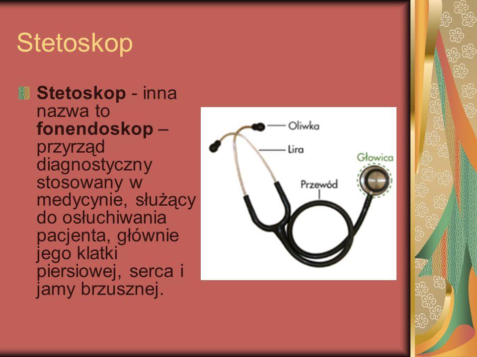 Stetoskop Stetoskop - inna nazwa to fonendoskop – przyrząd diagnostyczny stosowany w medycynie, służący do osłuchiwania pacjenta, głównie jego klatki