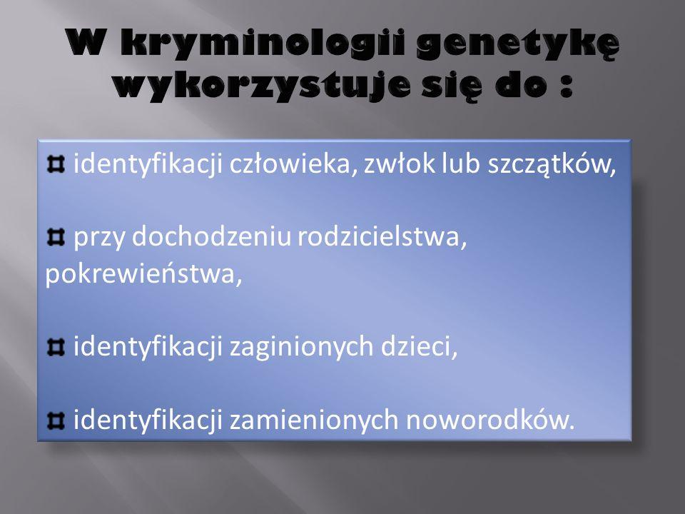 identyfikacji człowieka, zwłok lub szczątków, przy dochodzeniu rodzicielstwa, pokrewieństwa, identyfikacji zaginionych dzieci, identyfikacji zamienionych noworodków.