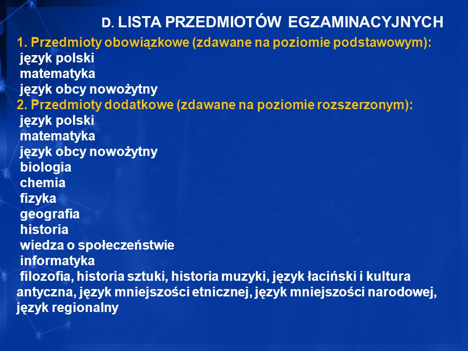 D. LISTA PRZEDMIOTÓW EGZAMINACYJNYCH 1. Przedmioty obowiązkowe (zdawane na poziomie podstawowym): język polski matematyka język obcy nowożytny 2. Prze