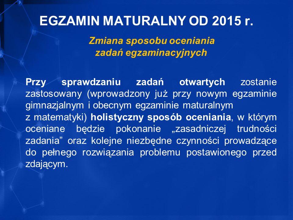 EGZAMIN MATURALNY OD 2015 r. Zmiana sposobu oceniania zadań egzaminacyjnych Przy sprawdzaniu zadań otwartych zostanie zastosowany (wprowadzony już prz