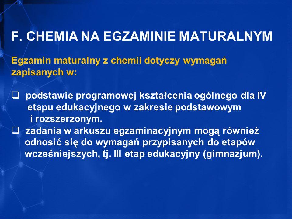 F. CHEMIA NA EGZAMINIE MATURALNYM Egzamin maturalny z chemii dotyczy wymagań zapisanych w: podstawie programowej kształcenia ogólnego dla IV etapu edu