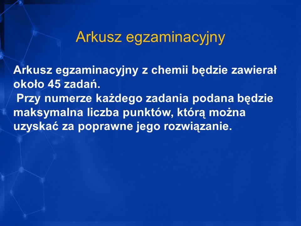 Arkusz egzaminacyjny Arkusz egzaminacyjny z chemii będzie zawierał około 45 zadań.