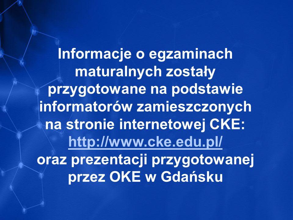 Informacje o egzaminach maturalnych zostały przygotowane na podstawie informatorów zamieszczonych na stronie internetowej CKE: http://www.cke.edu.pl/ oraz prezentacji przygotowanej przez OKE w Gdańsku