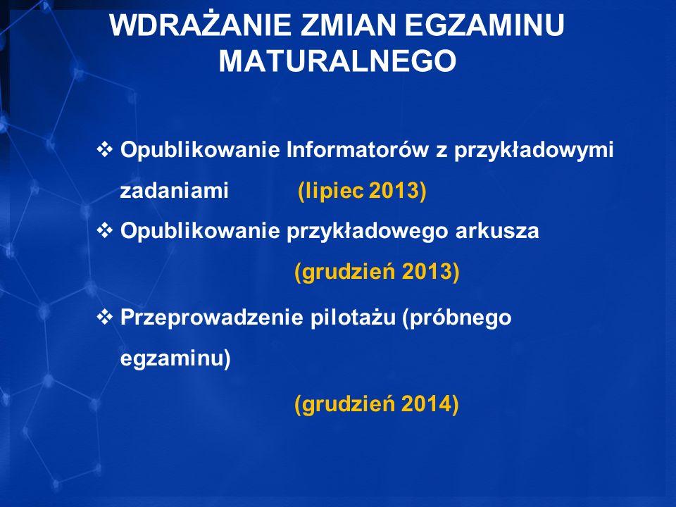4 WDRAŻANIE ZMIAN EGZAMINU MATURALNEGO Opublikowanie Informatorów z przykładowymi zadaniami (lipiec 2013) Opublikowanie przykładowego arkusza (grudzień 2013) Przeprowadzenie pilotażu (próbnego egzaminu) (grudzień 2014)