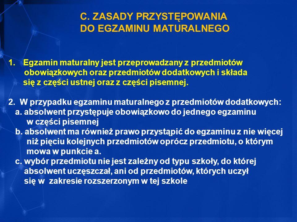 C. ZASADY PRZYSTĘPOWANIA DO EGZAMINU MATURALNEGO 1.Egzamin maturalny jest przeprowadzany z przedmiotów obowiązkowych oraz przedmiotów dodatkowych i sk