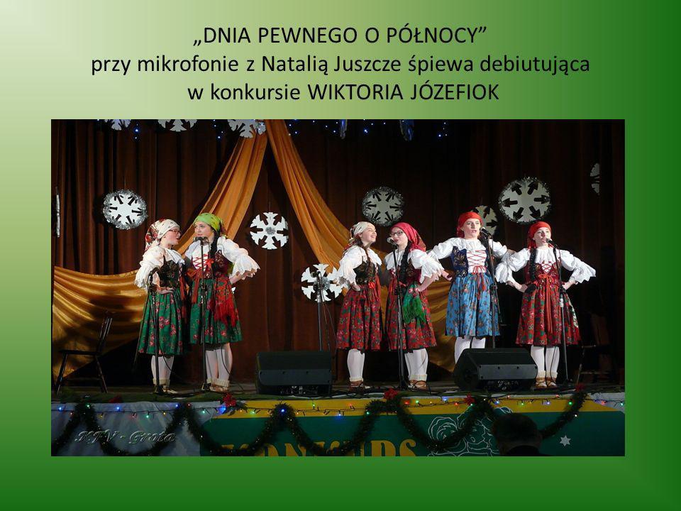 DNIA PEWNEGO O PÓŁNOCY przy mikrofonie z Natalią Juszcze śpiewa debiutująca w konkursie WIKTORIA JÓZEFIOK