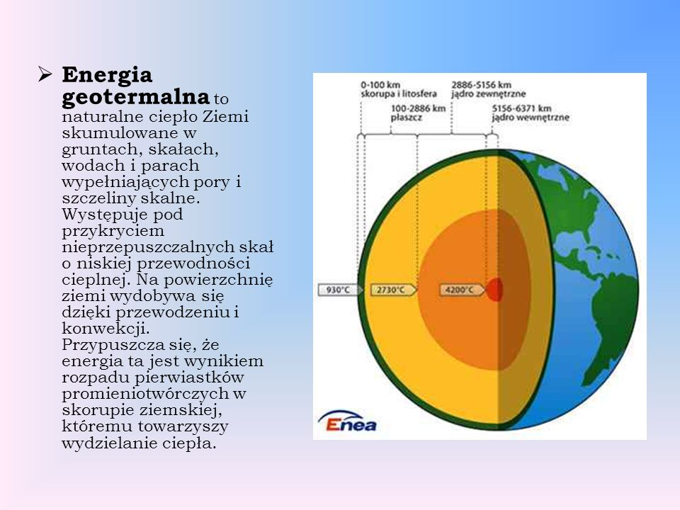 Energia geotermalna to naturalne ciepło Ziemi skumulowane w gruntach, skałach, wodach i parach wypełniających pory i szczeliny skalne. Występuje pod p
