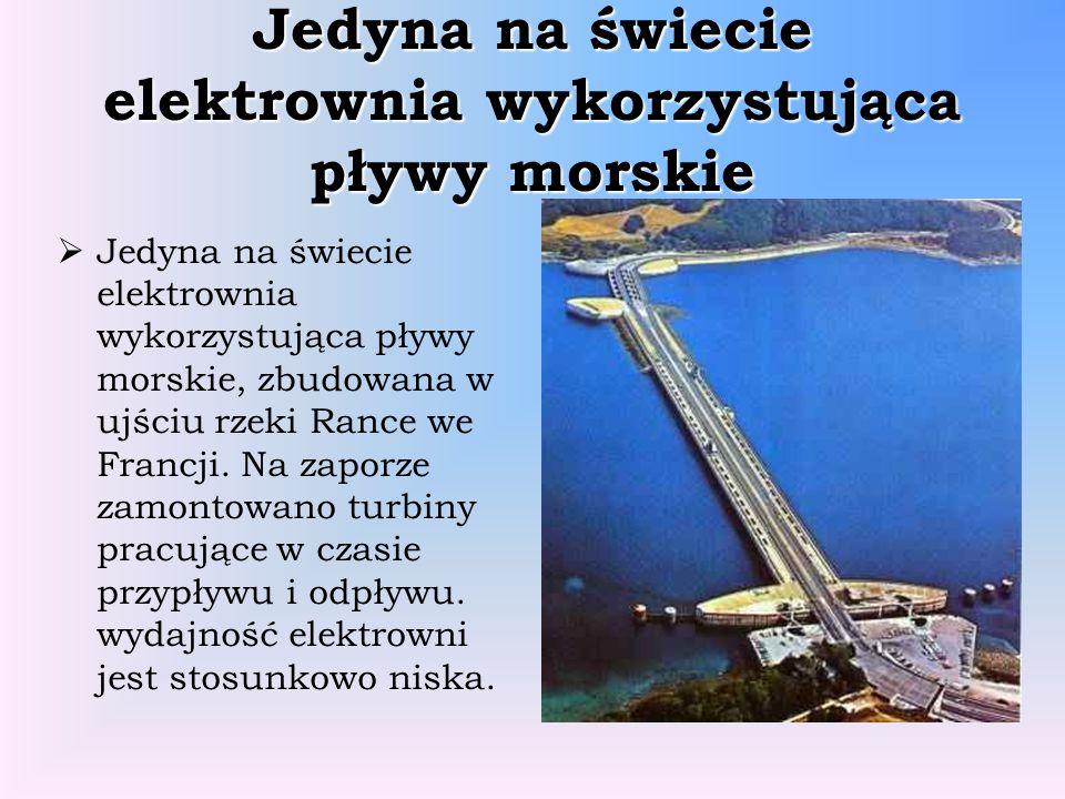 Jedyna na świecie elektrownia wykorzystująca pływy morskie Jedyna na świecie elektrownia wykorzystująca pływy morskie, zbudowana w ujściu rzeki Rance
