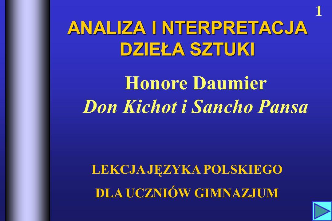 LEKCJA JĘZYKA POLSKIEGO DLA UCZNIÓW GIMNAZJUM 1 Honore Daumier Don Kichot i Sancho Pansa ANALIZA I NTERPRETACJA DZIEŁA SZTUKI