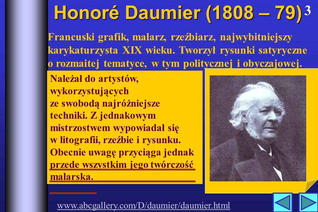 3 Honoré Daumier (1808 – 79) Należał do artystów, wykorzystujących ze swobodą najróżniejsze techniki.