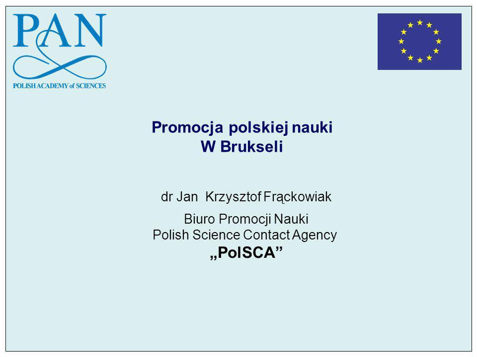 Promocja polskiej nauki W Brukseli dr Jan Krzysztof Frąckowiak Biuro Promocji Nauki Polish Science Contact Agency PolSCA